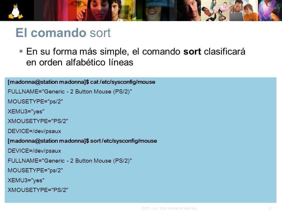 El comando sort En su forma más simple, el comando sort clasificará en orden alfabético líneas. [madonna@station madonna]$ cat /etc/sysconfig/mouse.